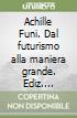 Achille Funi. Dal futurismo alla maniera grande libro
