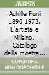 Achille Funi 1890-1972. L'artista e Milano. Catalogo della mostra (Milano, 2001-2002) libro