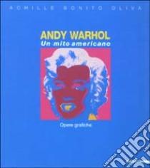 Andy Warhol. Un mito americano. Opere grafiche libro di Bonito Oliva Achille - Masoero Ada - Ravasi Laura