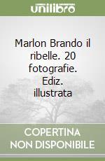 Marlon Brando il ribelle. 20 fotografie libro di Shaw Sam