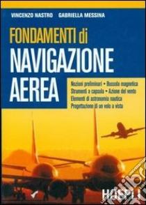 Fondamenti di navigazione aerea libro di Nastro Vincenzo, Messina Gabriella