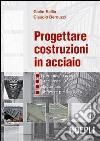 Progettare costruzioni in acciaio. Normativa europea. Stati limite. Sagomario. Software per il calcolo. Con CD-ROM libro