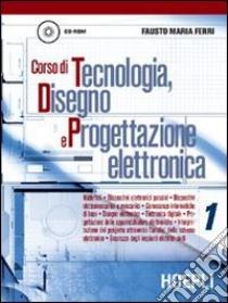 Corso di tecnologia, disegno e progettazione elettronica. Per le Scuole. Con CD-ROM (1) libro di Ferri Fausto M.