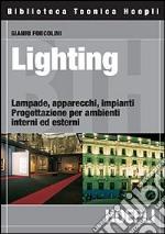 Lighting. Lampade, apparecchi, impianti. Progettazione per ambienti interni ed esterni