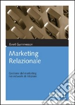 Marketing relazionale. Gestione del marketing nei network di relazioni libro