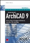 ArchiCAD 9. Guida pratica al disegno architettonico, esecutivo, 3D e rendering libro