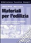 Materiali per l'edilizia. Una guida ai materiali strutturali, ausiliari e di rivestimento libro