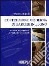 Costruzione moderna di barche in legno. Manuale per progettisti, costruttori e appassionati libro