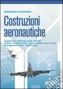 Costruzioni aeronautiiche. Per gli Ist. tecnici aeronautici libro di Flaccavento Michelangelo