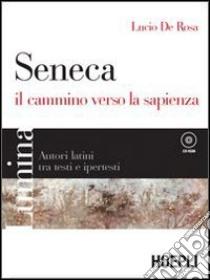 Lumina. Seneca, il cammino verso la sapienza. Per i Licei e gli Ist. magistrali. Con CD-ROM libro di De Rosa Lucio