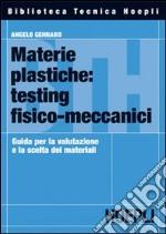 Materie plastiche: testing fisico-meccanici. Guida per la valutazione e la scelta dei materiali libro