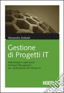 Gestione di progetti IT. Metodologie e applicazioni di project management per i professionisti del mercato IT libro di Sinibaldi Alessandro