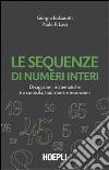 Le sequenze di numeri interi. Divagazioni matematiche tra curiosità, tradizione e invenzioni libro