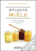 Atlante del miele. Guida illustrata ai mieli uniflorali italiani libro