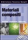 Materiali composti. Tecnologie, progettazione, applicazioni libro