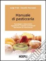 Manuale di pasticceria. Tecnologie e laboratorio. Ingredienti e aspetti nutrizionali. Normativa di riferimento libro