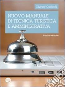 Nuovo manuale di tecnica turistica e amministrativa libro di Castoldi Giorgio