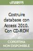 Costruire database con Access 2010. Con CD-ROM