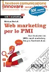 Web Marketing per le PMI. Fare business con SEO, email marketing, Google, Facebook & co.