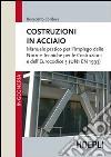 Costruzioni in acciaio. Manuale pratico per l'impiego delle norme tecniche per le costruzioni e dell'Eurocodice 3 (UNI EN 1993) libro