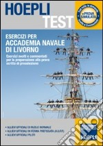 Esercizi per Accademia Navale di Livorno. Esercizi svolti e commentati per la preparazione alla prova scritta di preselezione libro
