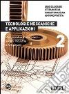 Tecnologie meccaniche e applicazioni 2 libro