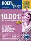 Hoepli test. 10001 quiz per entrare in Universit�. Medicina, Odontoiattria, Veterinaria