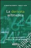 La derivata aritmetica. Alla scoperta di un nuovo approccio alla teoria dei numeri libro