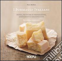I formaggi italiani. Storie, tecniche di preparazione, abbinamento e degustazione libro di Maffeis Piero