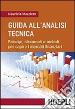 Guida all'analisi tecnica. Principi, strumenti e metodi per capire i mercati finanziari libro