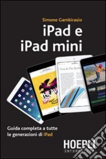 IPad e iPad Mini. Guida completa a tutte le generazioni di iPad libro di Gambirasio Simone