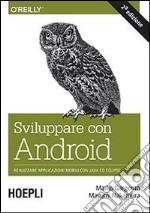 Sviluppare con Android. Realizzare applicazioni mobili con Java ed Eclipse libro