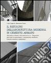 Il restauro dell'architettura moderna in cemento armato. Alterazione e dissesto delle strutture in c.a. Diagnostica. Interventi di manutenzione e adeguamento... libro