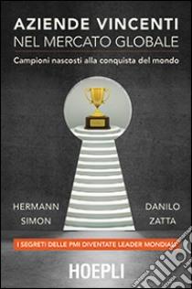 Aziende vincenti nel mercato globale. Campioni nascosti alla conquista del mondo libro di Simon Hermann - Zatta Danilo