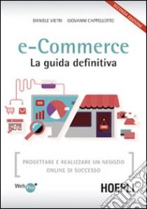 E-commerce. La guida definitiva. Progettare e realizzare un negozio online di successo libro di Vietri Daniele; Cappellotto Giovanni