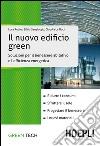 Il nuovo edificio green. Soluzioni per il benessere abitativo e l'efficienza energetica libro