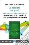 La scienza dei goal. Numeri e statistica applicati allo sport più bello del mondo libro