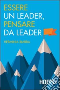 Essere un leader, pensare da leader libro di Ibarra Herminia