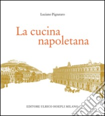 La cucina napoletana libro di Pignataro Luciano