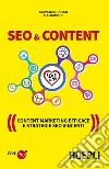 SEO & Content. Content marketing efficace e strategie SEO vincenti libro
