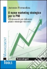 Il marketing strategico per le PMI. Gli strumenti per elaborare piani e strategie vincenti. Con CD-ROM libro di Ferrandina Antonio