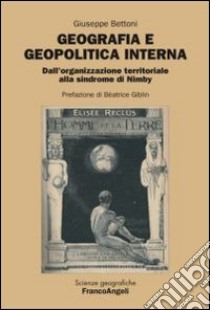 Geografia e geopolitica interna. Dall'organizzazione territoriale alla sindrome di Nimby libro di Bettoni Giuseppe