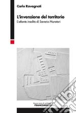 L'invenzione del territorio. L'atlante inedito di Saverio Muratori libro