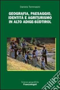 Geografia, paesaggio, identità e agriturismo in Alto Adige-Südtirol libro di Tommasini Daniela
