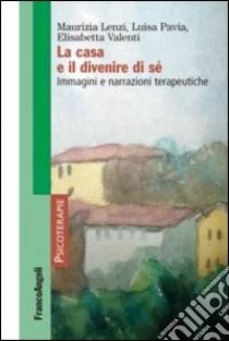 La casa e il divenire di sé. Immagini e narrazioni terapeutiche libro di Lenzi Maurizia - Pavia Luisa - Valenti Elisabetta