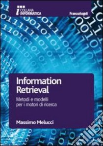 Information retrieval. Metodi e modelli per i motori di ricerca libro di Melucci Massimo