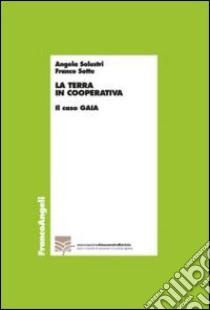 La terra in cooperativa. Il caso Gaia libro di Solustri Angela - Sotte Franco