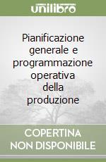Pianificazione generale e programmazione operativa della produzione libro di Gessner Robert A.