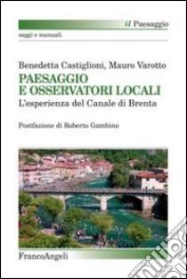 Paesaggio e osservatori locali. L'esperienza del canale di Brenta libro di Castiglioni Benedetta - Varotto Mauro