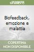 Biofeedback, emozione e malattia libro